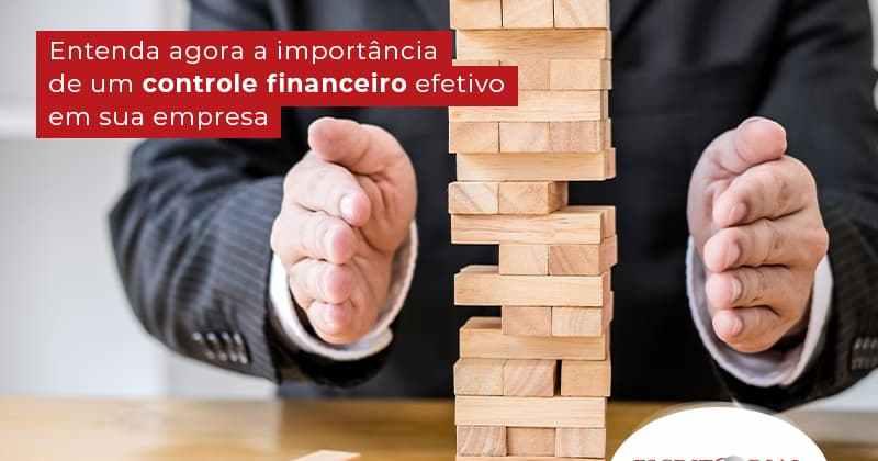 Entenda Agora A Importancia De Um Controle Financeiro Efetivo Para Sua Emprsa Post (1) - Contabilidade em Uberlândia | Escritorial Contabilidade