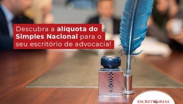 Descubra A Aliquota Do Simples Nacional Para O Seu Escritorio De Advocacia Blog - Contabilidade em Uberlândia | Escritorial Contabilidade