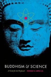 """Portada de """"Buddhism & Science"""", libro por Donald Lopez Jr. en este se exponen coincidencias y puntos importantes de separación entre el Budismo y la Ciencia."""