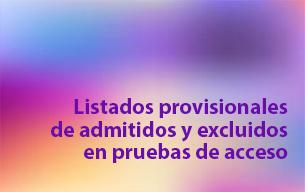 listados provisionales de admitidos y excluidos en pruebas de acceso