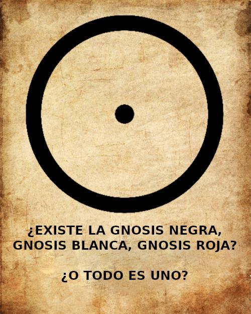 ¿Existe la Gnosis Negra, Gnosis Blanca, Gnosis Roja? ¿o Todo Es Uno?