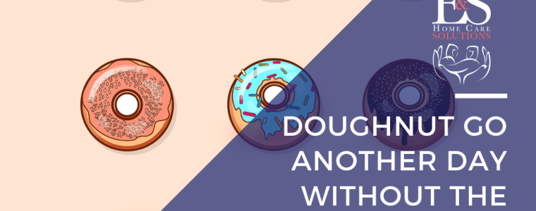 Doughnut Go Another Day Without Home Care You Deserve