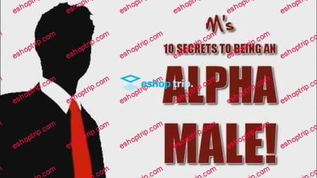 M's 10 Secrets To Being An Alpha Male