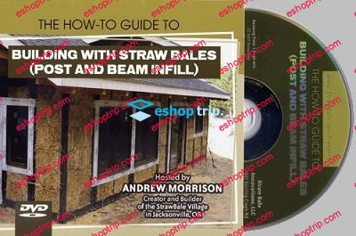 The How To Guide to Building with Straw Bales Post and Beam Infill