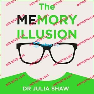 The Memory Illusion Why You May Not Be Who You Think You Are by Julia Shaw