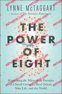 The Power of Eight Harnessing the Miraculous Energies of a Small Group to Heal Others Your Life and the World