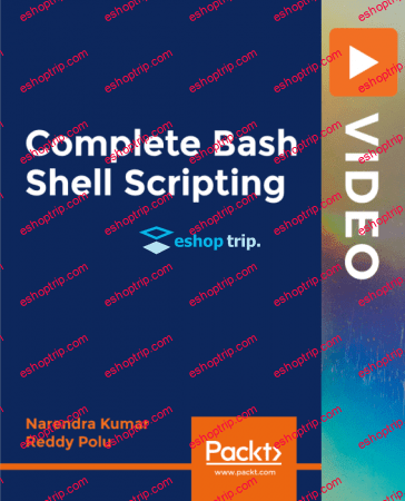 Complete Bash Shell Scripting Automate repetitive tasks with Bash Shell Scripting to save valuable time