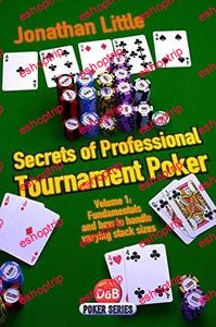 Secrets of Professional Tournament Poker Volume 1 Fundamentals and How to Handle Varying Stack Sizes