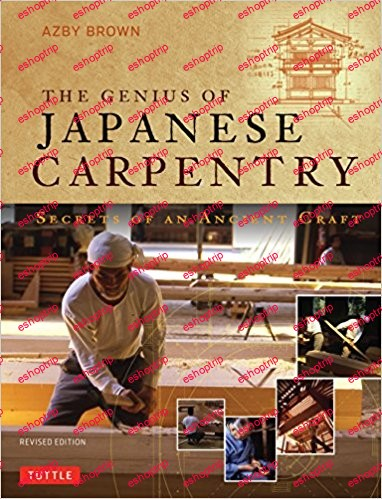 The Genius of Japanese Carpentry Secrets of an Ancient Craft