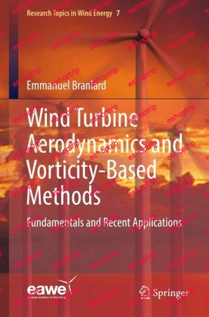 Wind Turbine Aerodynamics and Vorticity Based Methods Fundamentals and Recent Applications