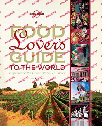 Food Lovers Guide to the World Experience the Great Global Cuisines