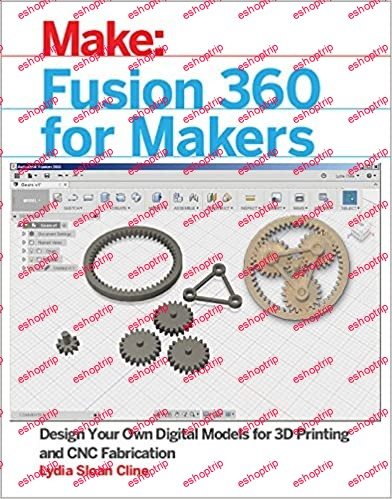 Fusion 360 for Makers Design Your Own Digital Models for 3D Printing and CNC Fabrication