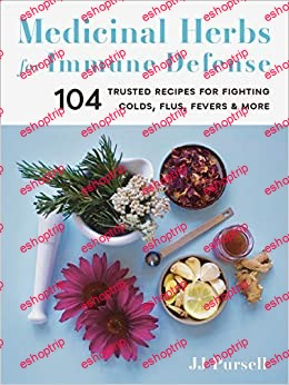 Medicinal Herbs for Immune Defense 104 Trusted Recipes for Fighting Colds Flus Fevers and More