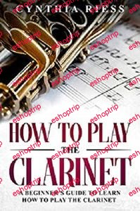 How to Play the Clarinet A Beginners Guide to Learn How to Play the Clarinet