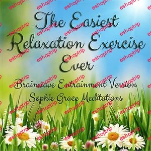 The Easiest Relaxation Exercise Ever. Brainwave Entrainment Version by Sophie Grace Meditations Sophie