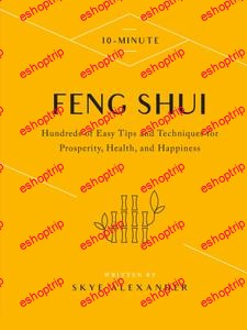 10 Minute Feng Shui Hundreds of Easy Tips and Techniques for Prosperity Health and Happiness 10 Minute
