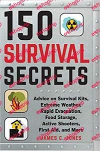 150 Survival Secrets Advice on Survival Kits Extreme Weather Rapid Evacuation Food Storage Active Shooters