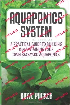 Aquaponics System A Practical Guide To Building And Maintaining Your Own Backyard Aquaponics