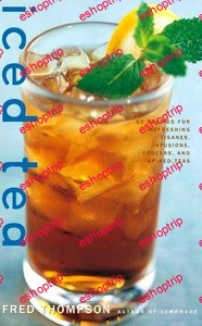 Iced Tea 50 Recipes for Refreshing Tisanes Infusions Coolers and Spiked Teas