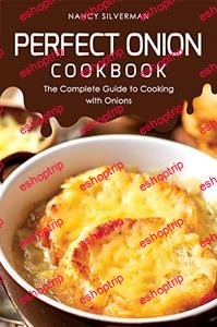 Perfect Onion Cookbook The Complete Guide to Cooking with Onions