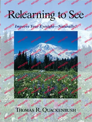 Relearning to See Improve Your Eyesight Naturally