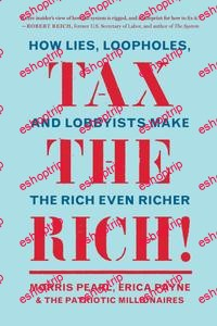 Tax the Rich How Lies Loopholes and Lobbyists Make the Rich Even Richer