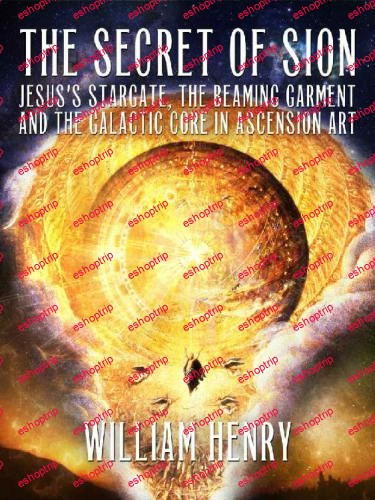 The Secret of Sion Jesuss Stargate the Beaming Garment and the Galactic Core in Ascension Art