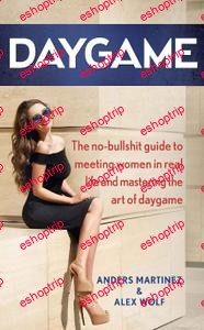 DAYGAME The no bullshit guide to meeting women in real life and mastering the art of daygame