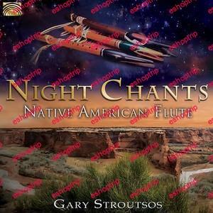 Gary Stroutsos Night Chants Native American Flute 2018