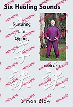 Six Healing Sounds Nurturing Life Qigong Simon Blow Qigong Book 4