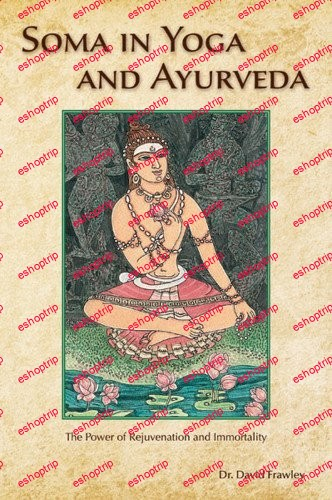 Soma in Yoga and Ayurveda The Power of Rejuvenation and Immortality