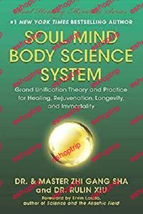 Soul Mind Body Science System Grand Unification Theory and Practice for Healing Rejuvenation Longevity and Immortality