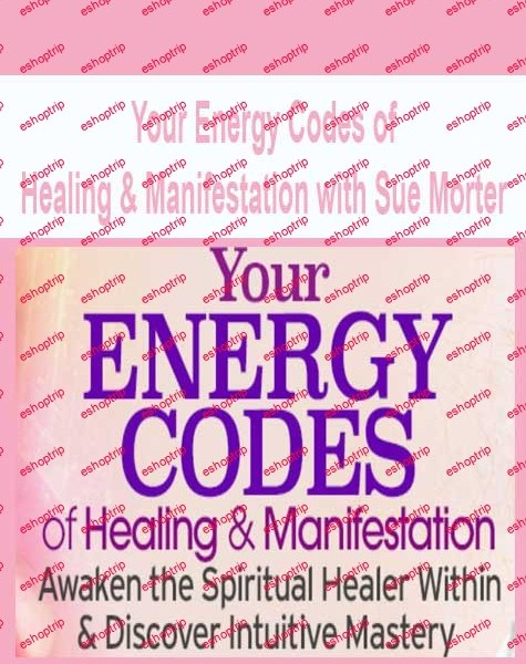 Sue Morter Your Energy Codes of Healing Manifestation