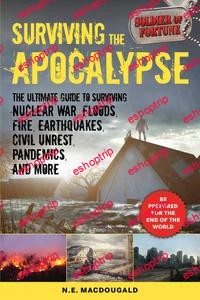 Surviving the Apocalypse The Ultimate Guide to Surviving Nuclear War Floods Fire Earthquakes Civil Unrest Pandemics...