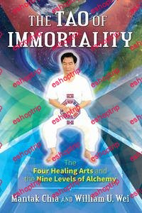 The Tao of Immortality The Four Healing Arts and the Nine Levels of Alchemy