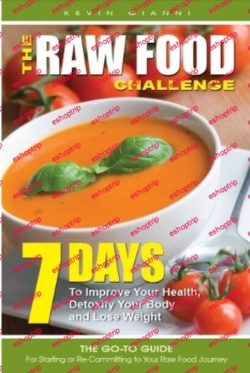 The Raw Food Challenge 7 Days to Improve Your Health Detoxify Your Body and Lose Weight