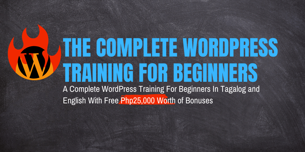 Learn to Build WordPress Websites and Blogs from Scratch – A Complete WordPress Training For Beginners Pinoy-Style With Free Bonuses