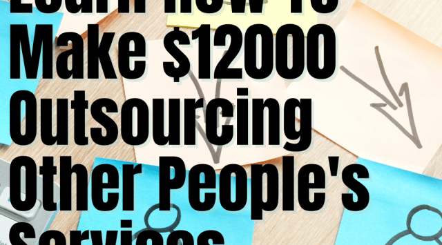 How To Make $12000 Outsourcing Other People's Services
