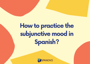 How to practice the subjunctive mood in Spanish?