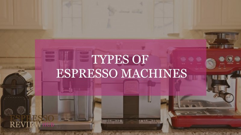 TYPES OF ESPRESSO MACHINES