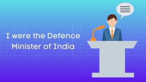यदि मैं संरक्षणमंत्री होता हिंदी निबंध Essay on If I were the Defence Minister of India in Hindi
