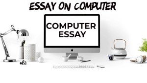 ESSAY ON COMPUTER IN ENGLISH 200,500 AND 1000+ WORDS