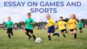 ESSAY ON GAMES AND SPORTS IN ENGLISH | GAMES AND SPORT ESSAY IN ENGLISH