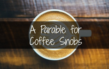 A Parable for Coffee Snobs