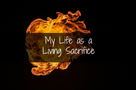 My Life as a Living Sacrifice: Confronting my Nothingness