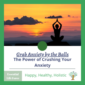 Grab Anxiety by the Balls
