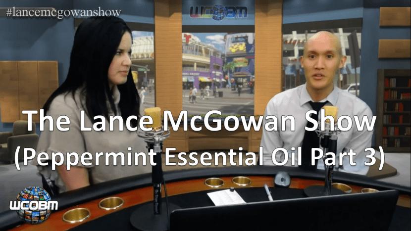 Lance McGowan Show (Peppermint Essential Oil - Part 3)