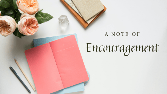 A Note of Encouragement…