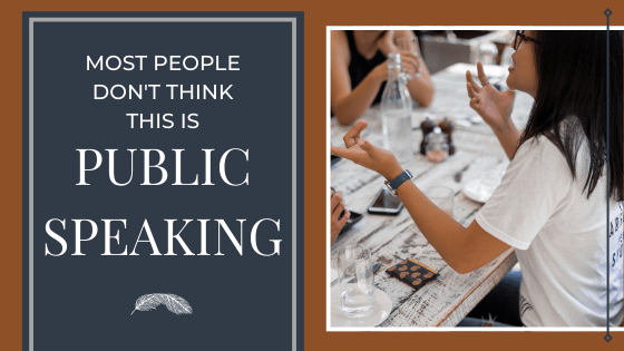 Most People Don't Think This is Public Speaking