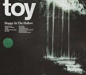 Toy – Happy In The Hollow